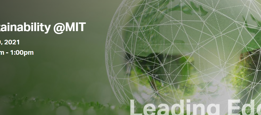 The MIT Industrial Liaison Program presents a webinar series on Sustainability, March 9. 2021, 11:00 AM – 1:00 PM